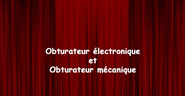 obturateur électronique vs obturateur mécanique